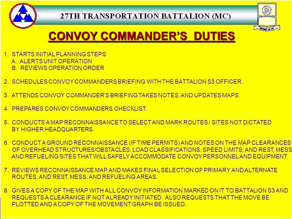 CONVOY COMMANDERS DUTIES 1. STARTS INITIAL PLANNING STEPS A. ALERTS UNIT OPERATION B. REVIEWS OPERATION ORDER 2. SCHEDULES CONVOY COMMANDERS BRIEFING