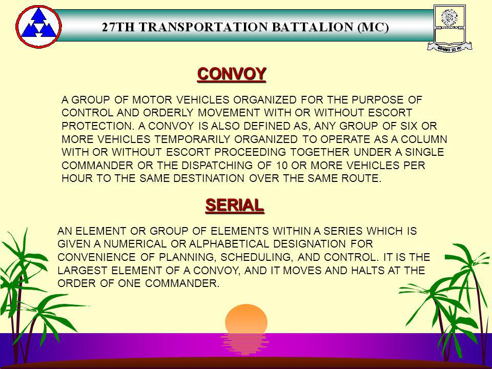 CONVOY A GROUP OF MOTOR VEHICLES ORGANIZED FOR THE PURPOSE OF CONTROL AND ORDERLY MOVEMENT WITH OR WITHOUT ESCORT PROTECTION. A CONVOY IS ALSO DEFINED
