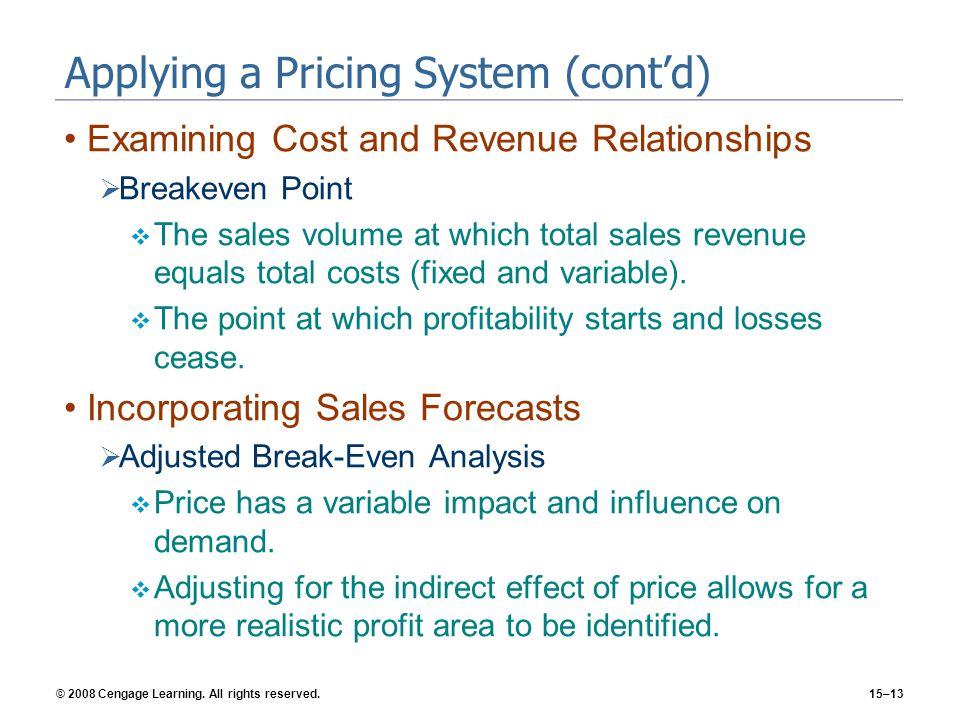 © 2008 Cengage Learning. All rights reserved.15–13 Applying a Pricing System (contd) Examining Cost and Revenue Relationships Breakeven Point The sale