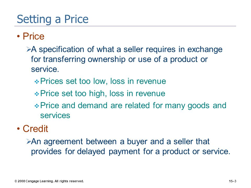 © 2008 Cengage Learning. All rights reserved.15–3 Setting a Price Price A specification of what a seller requires in exchange for transferring ownersh