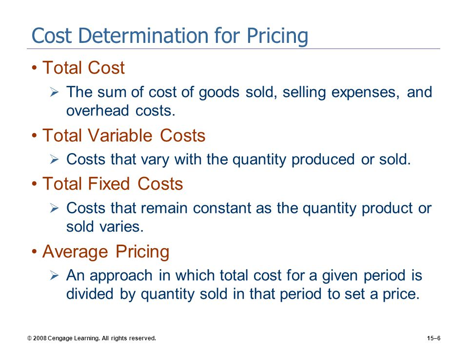 © 2008 Cengage Learning. All rights reserved.15–6 Cost Determination for Pricing Total Cost The sum of cost of goods sold, selling expenses, and overh