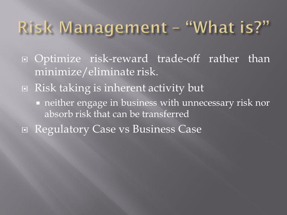 Optimize risk-reward trade-off rather than minimize/eliminate risk.