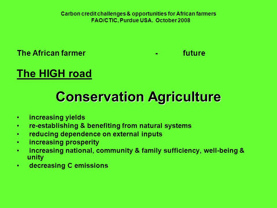 Carbon credit challenges & opportunities for African farmers FAO/CTIC, Purdue USA. October 2008 The African farmer-future The HIGH road ConservationAg