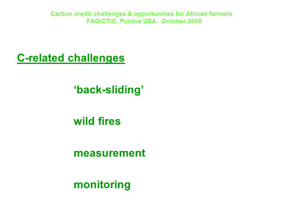Carbon credit challenges & opportunities for African farmers FAO/CTIC, Purdue USA. October 2008 C-related challenges back-sliding wild fires measureme