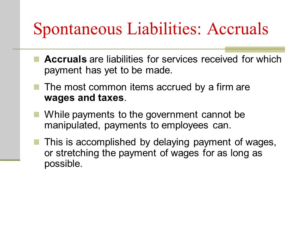 Spontaneous Liabilities: Accruals Accruals are liabilities for services received for which payment has yet to be made.