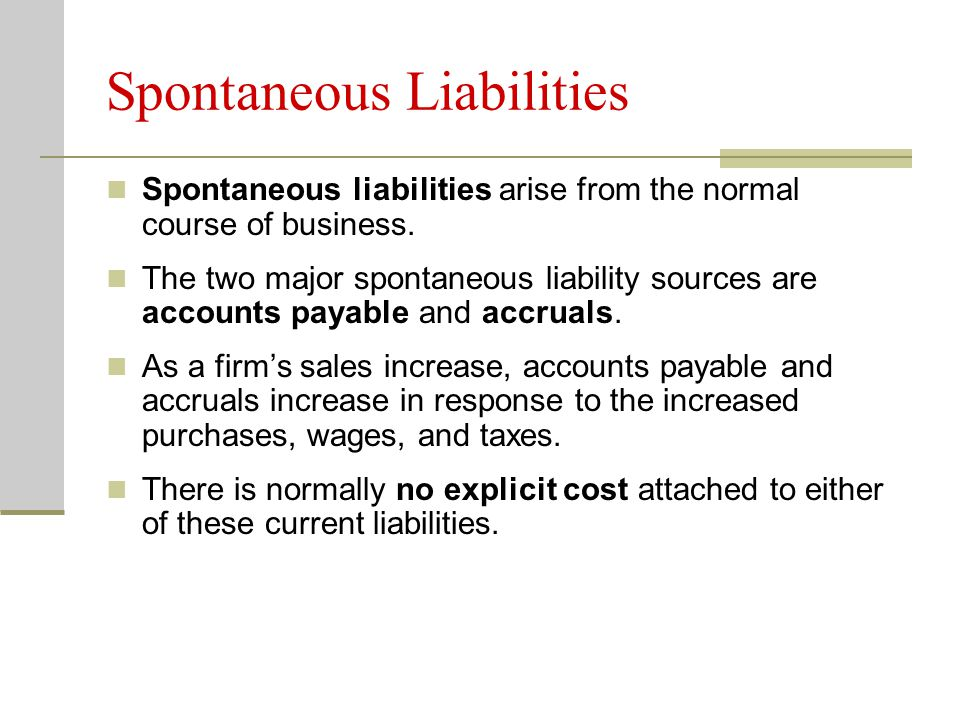 Spontaneous Liabilities Spontaneous liabilities arise from the normal course of business.