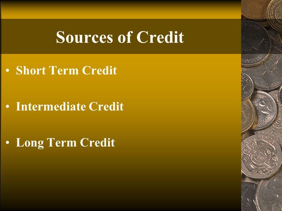 Sources of Credit Short Term Credit Intermediate Credit Long Term Credit