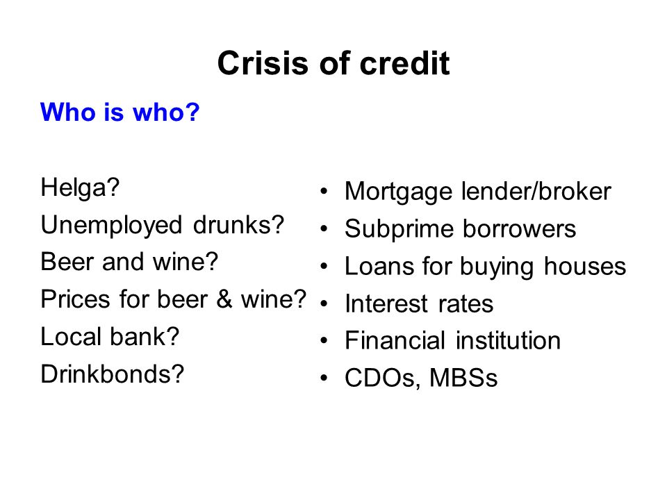 Crisis of credit Who is who. Helga. Unemployed drunks.