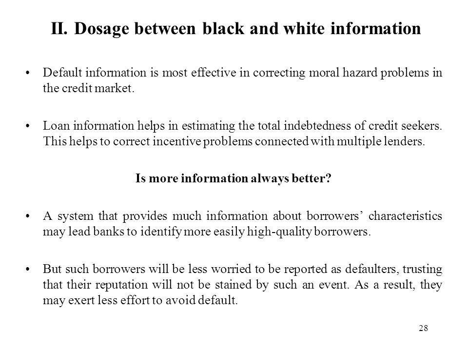 28 II. Dosage between black and white information Default information is most effective in correcting moral hazard problems in the credit market. Loan