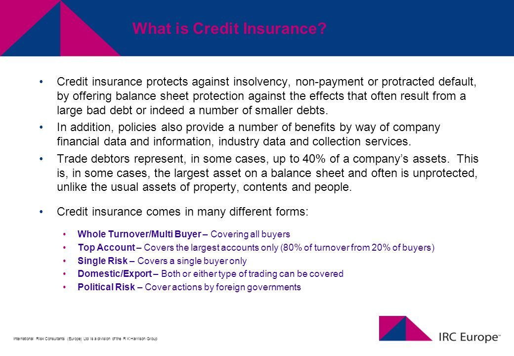 International Risk Consultants (Europe) Ltd is a division of the R K Harrison Group What is Credit Insurance.