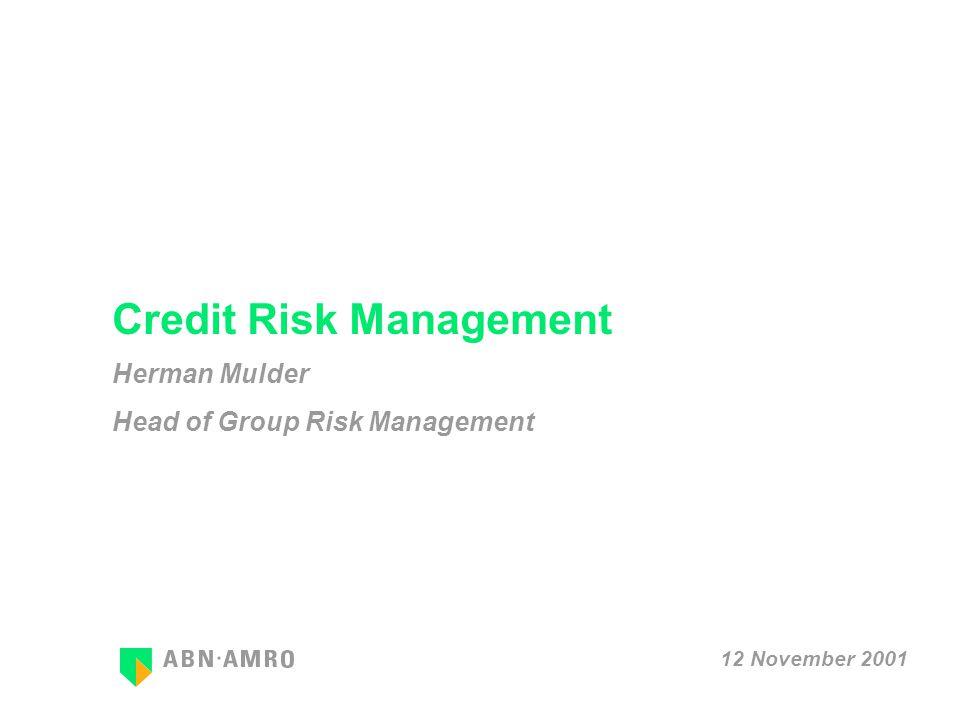 Credit Risk Management Herman Mulder Head of Group Risk Management 12 November 2001