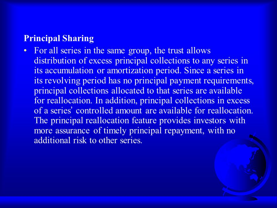 Principal Sharing For all series in the same group, the trust allows distribution of excess principal collections to any series in its accumulation or