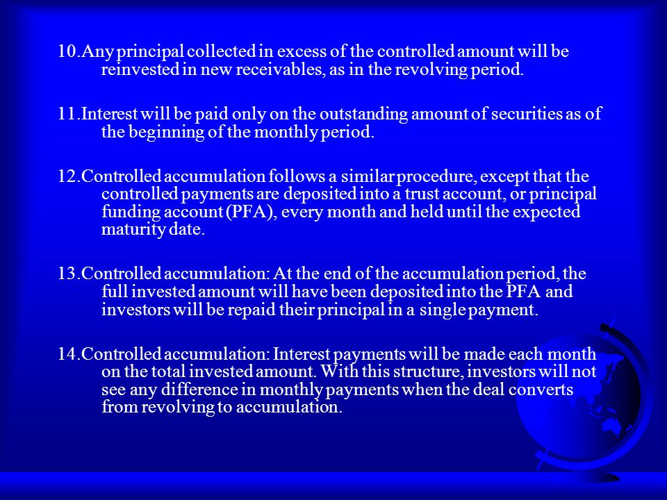 10.Any principal collected in excess of the controlled amount will be reinvested in new receivables, as in the revolving period. 11.Interest will be p