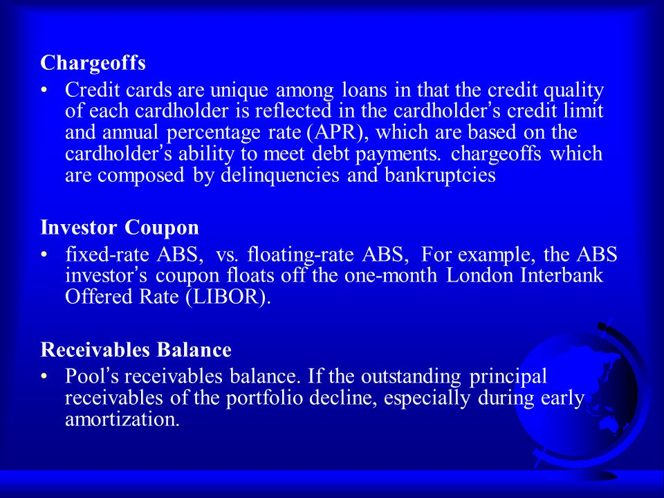 Chargeoffs Credit cards are unique among loans in that the credit quality of each cardholder is reflected in the cardholder s credit limit and annual
