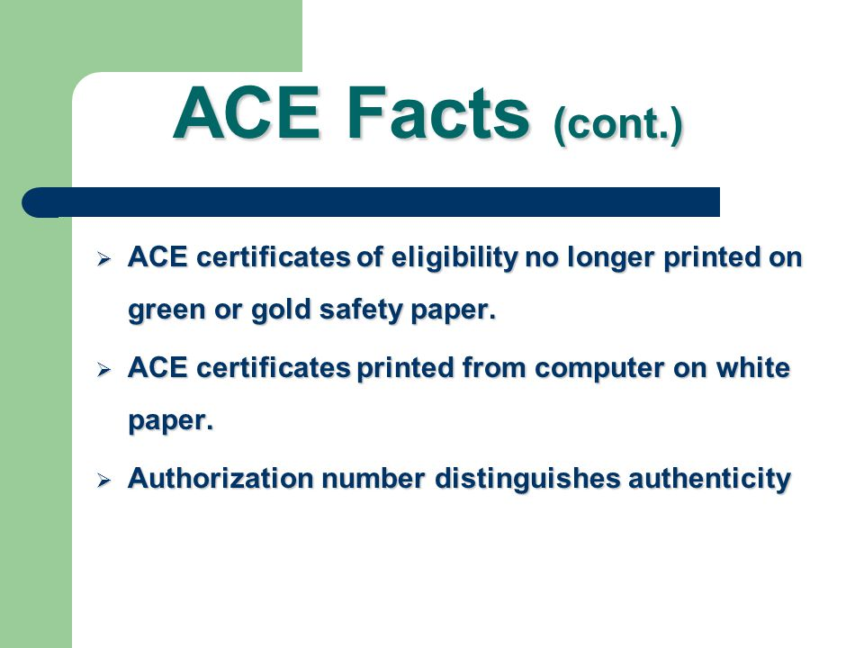 ACE Facts For use by lenders and mortgage brokers For use by lenders and mortgage brokers No application for certificate of eligibility needed No appl