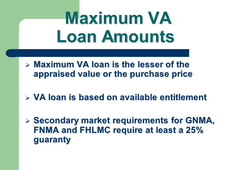 Maximum VA Loan Amount Limited to the lesser of: Appraised Value or Purchase Price + VA Funding Fee + Energy Efficient Improvements