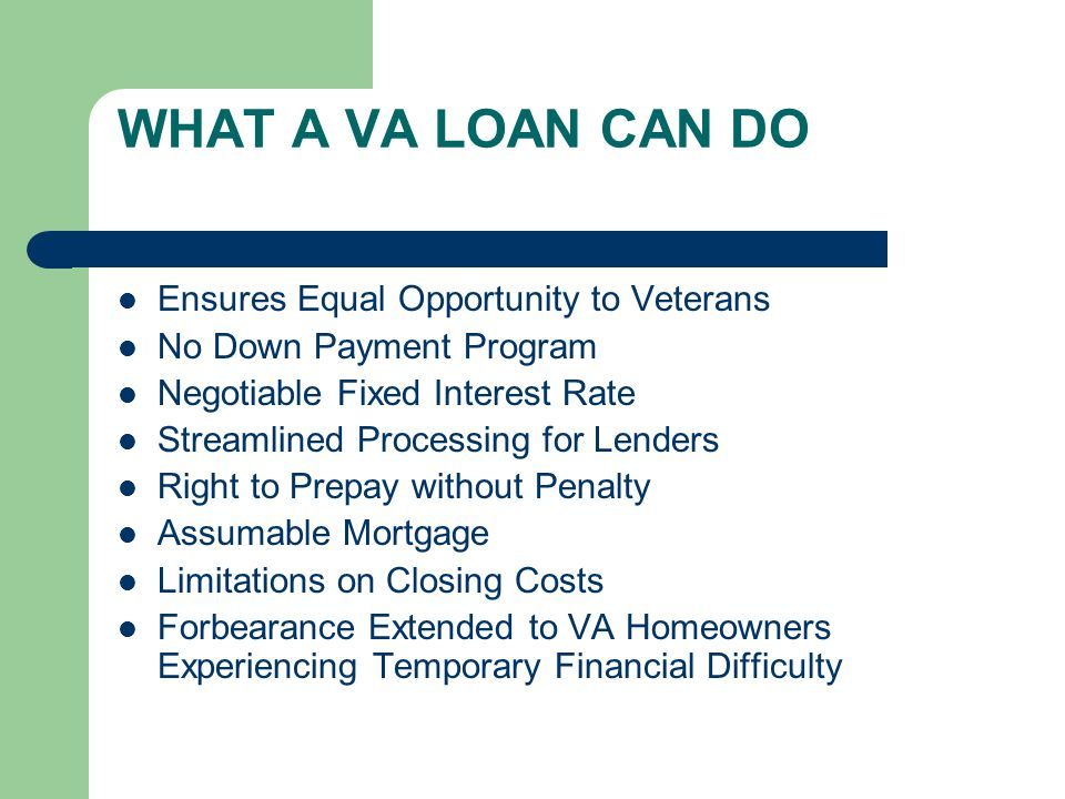 Types Of VA Loans Purchase or construct a home Purchase or construct a home Purchase a VA/HUD approved condo or townhouse Purchase a VA/HUD approved c