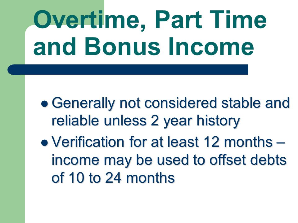 Income less than 12 months… Generally not considered stable and reliable Generally not considered stable and reliable Carefully consider: ~ Employers
