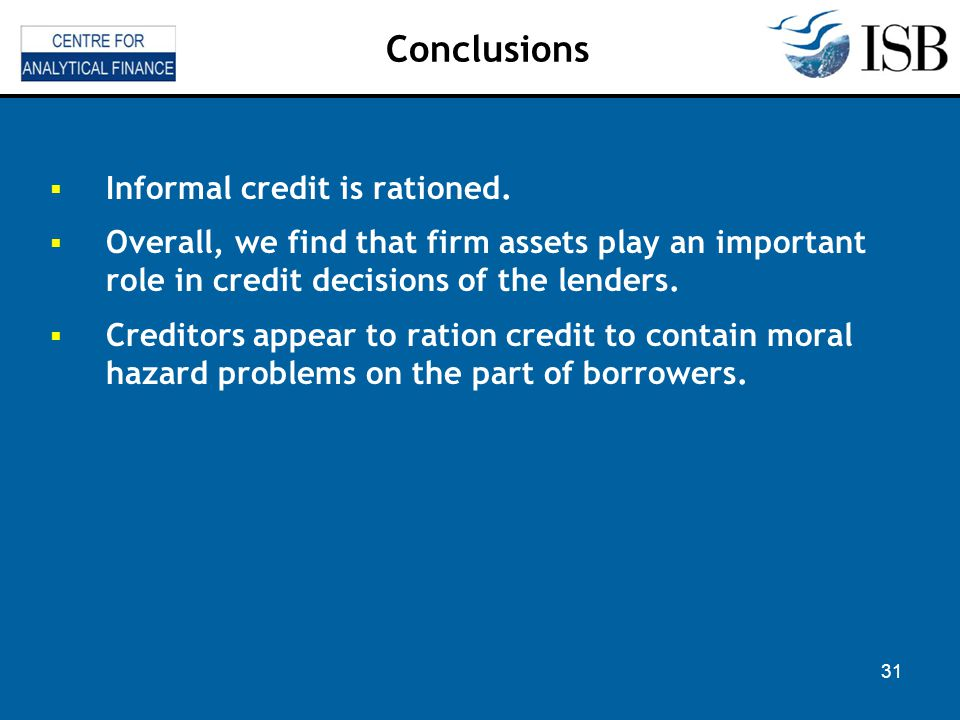 31 Conclusions Informal credit is rationed.