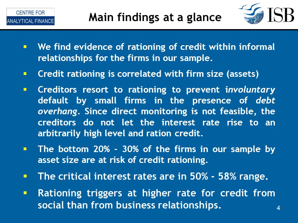 4 Main findings at a glance We find evidence of rationing of credit within informal relationships for the firms in our sample.