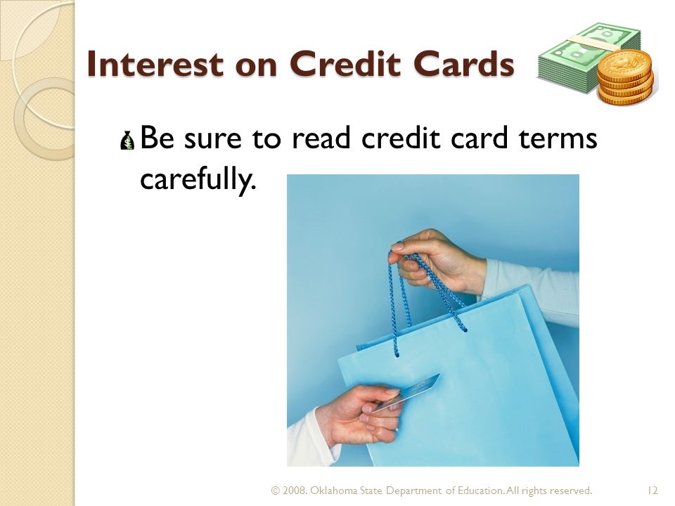 Interest on Credit Cards Be sure to read credit card terms carefully. 12 © 2008. Oklahoma State Department of Education. All rights reserved.
