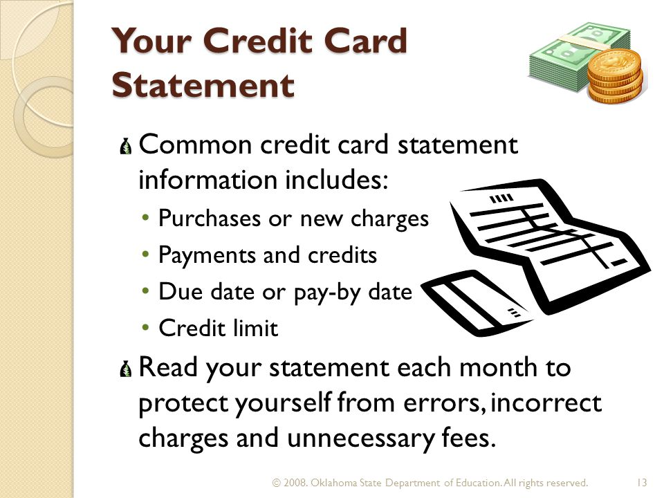 Your Credit Card Statement Common credit card statement information includes: Purchases or new charges Payments and credits Due date or pay-by date Cr