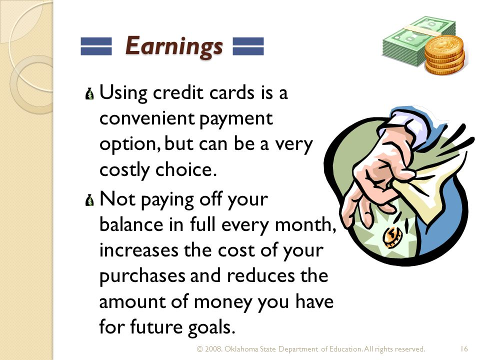 Earnings Earnings Using credit cards is a convenient payment option, but can be a very costly choice.