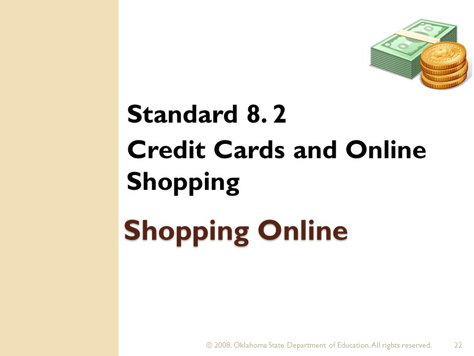 © 2008. Oklahoma State Department of Education. All rights reserved.22 Shopping Online Standard 8. 2 Credit Cards and Online Shopping