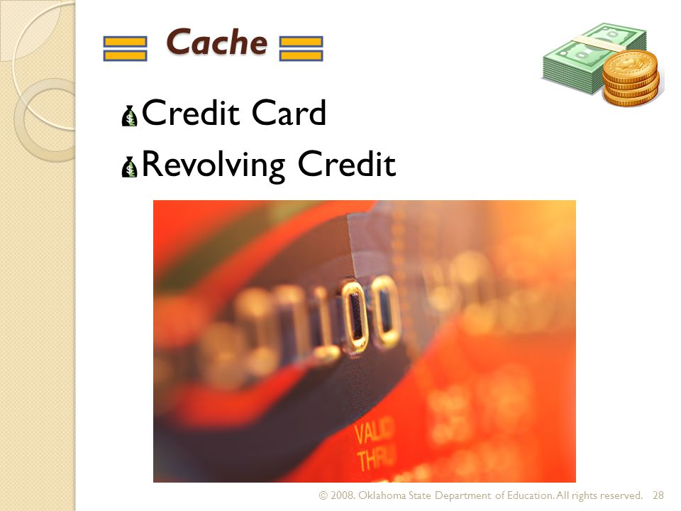 Cache Cache Credit Card Revolving Credit 28 © 2008. Oklahoma State Department of Education. All rights reserved.