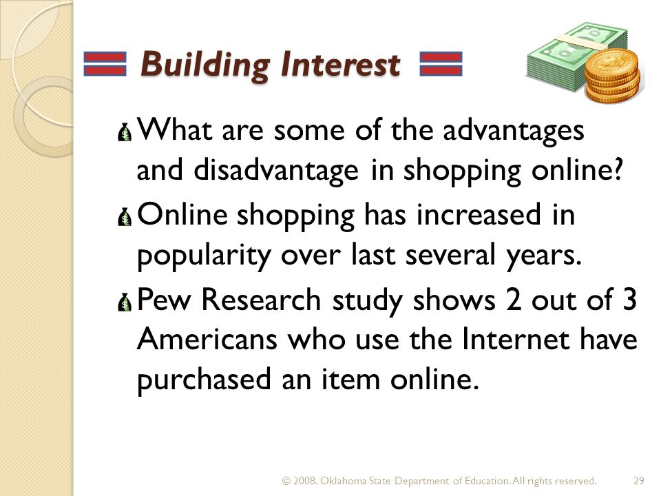 Building Interest Building Interest What are some of the advantages and disadvantage in shopping online? Online shopping has increased in popularity o