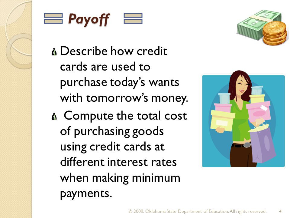 Payoff Payoff Describe how credit cards are used to purchase todays wants with tomorrows money. Compute the total cost of purchasing goods using credi
