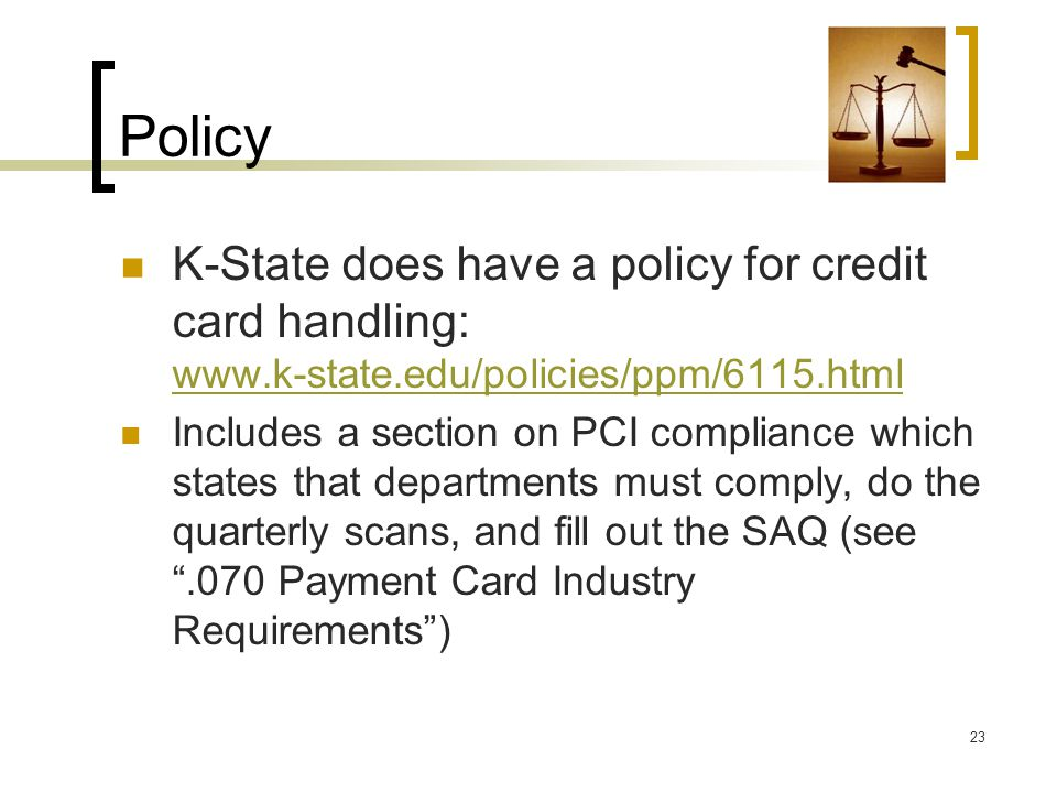 Policy K-State does have a policy for credit card handling: www.k-state.edu/policies/ppm/6115.html www.k-state.edu/policies/ppm/6115.html Includes a s
