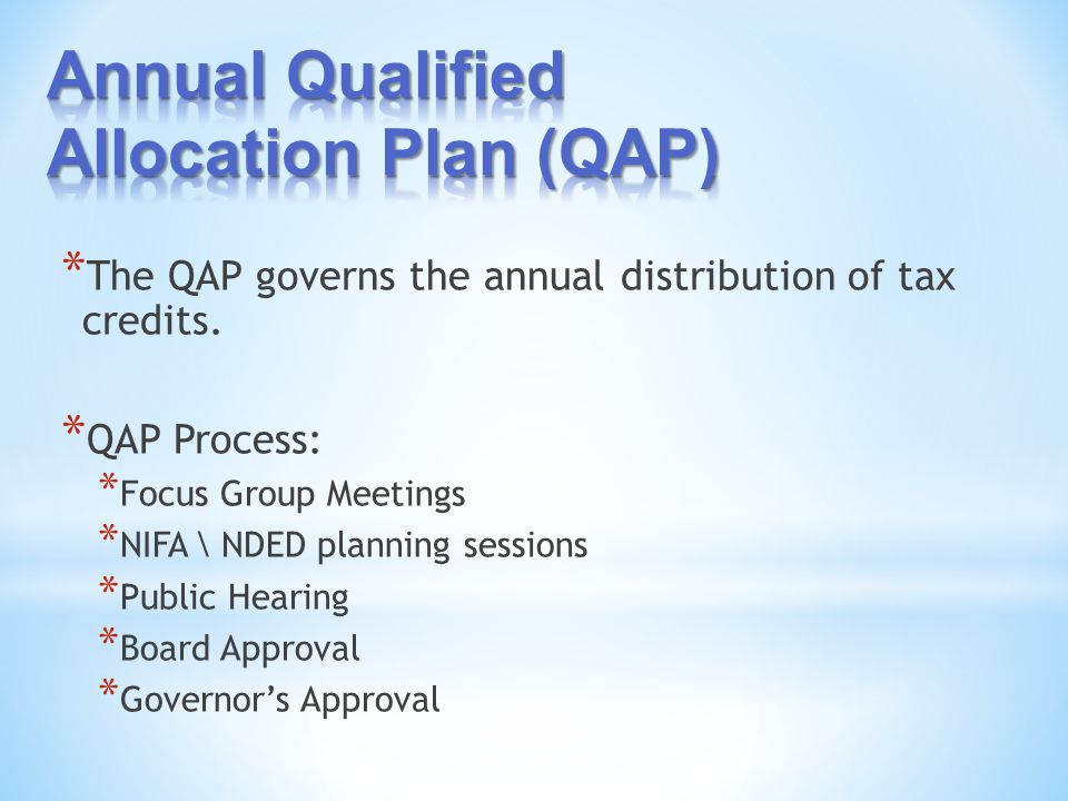 * The QAP governs the annual distribution of tax credits.