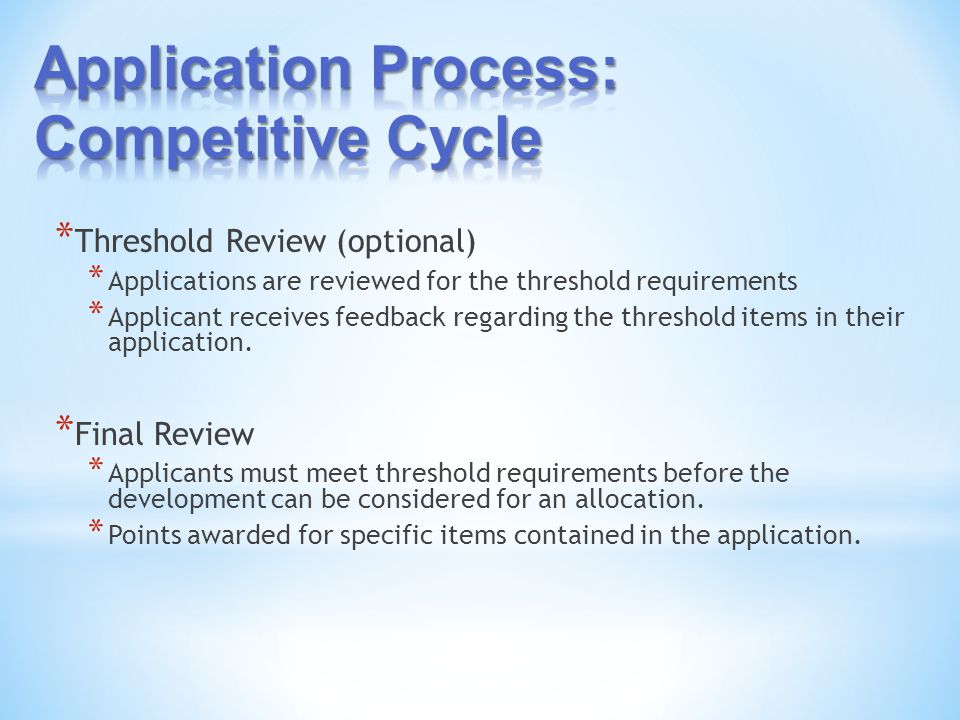 * Threshold Review (optional) * Applications are reviewed for the threshold requirements * Applicant receives feedback regarding the threshold items in their application.