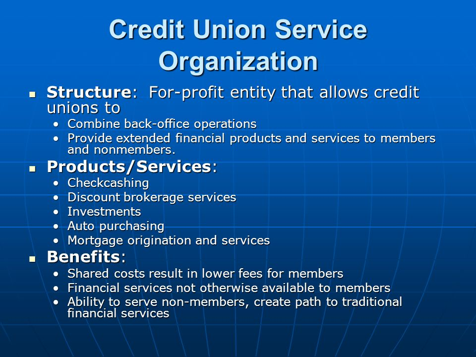 Credit Union Service Organization Structure: For-profit entity that allows credit unions to Structure: For-profit entity that allows credit unions to