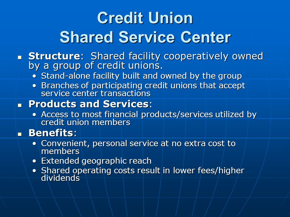 Credit Union Shared Service Center Structure: Shared facility cooperatively owned by a group of credit unions. Structure: Shared facility cooperativel