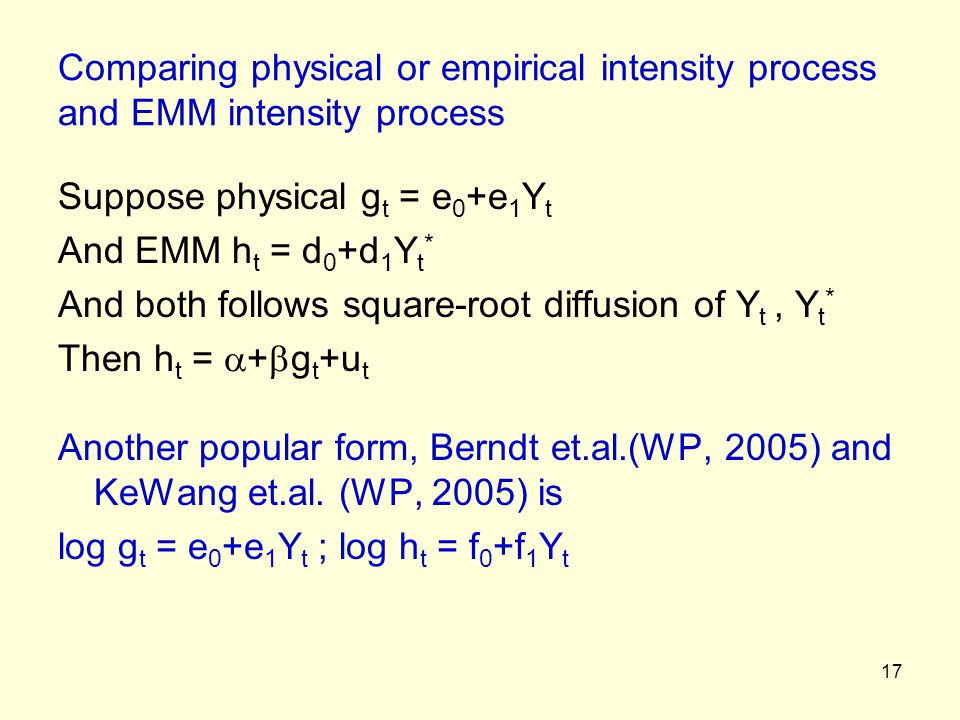 17 Comparing physical or empirical intensity process and EMM intensity process Suppose physical g t = e 0 +e 1 Y t And EMM h t = d 0 +d 1 Y t * And bo