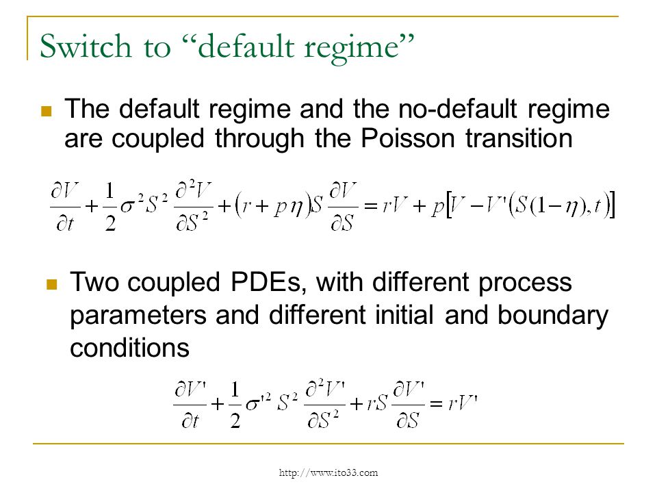 Switch to default regime The default regime and the no-default regime are coupled through the Poisson transition Two coupled PDEs, with different process parameters and different initial and boundary conditions