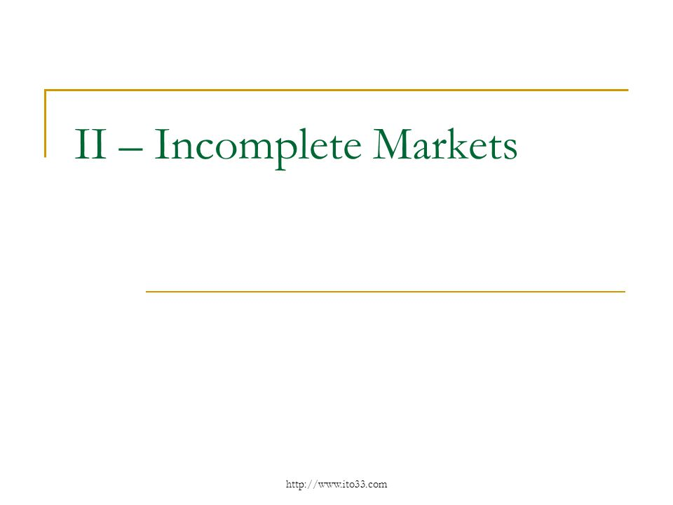 II – Incomplete Markets