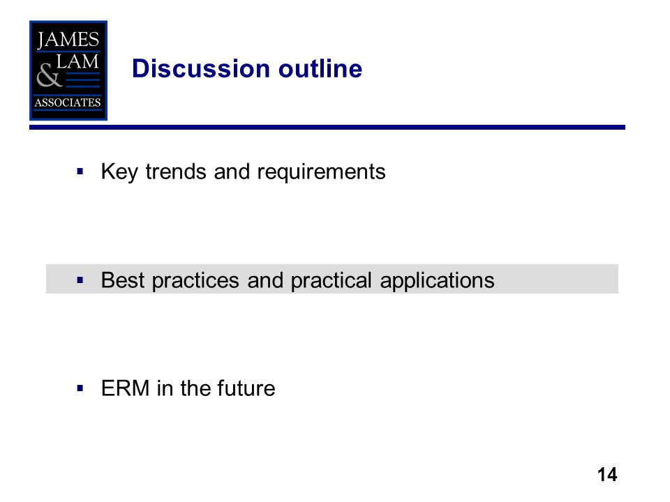 14 Key trends and requirements Best practices and practical applications ERM in the future Discussion outline