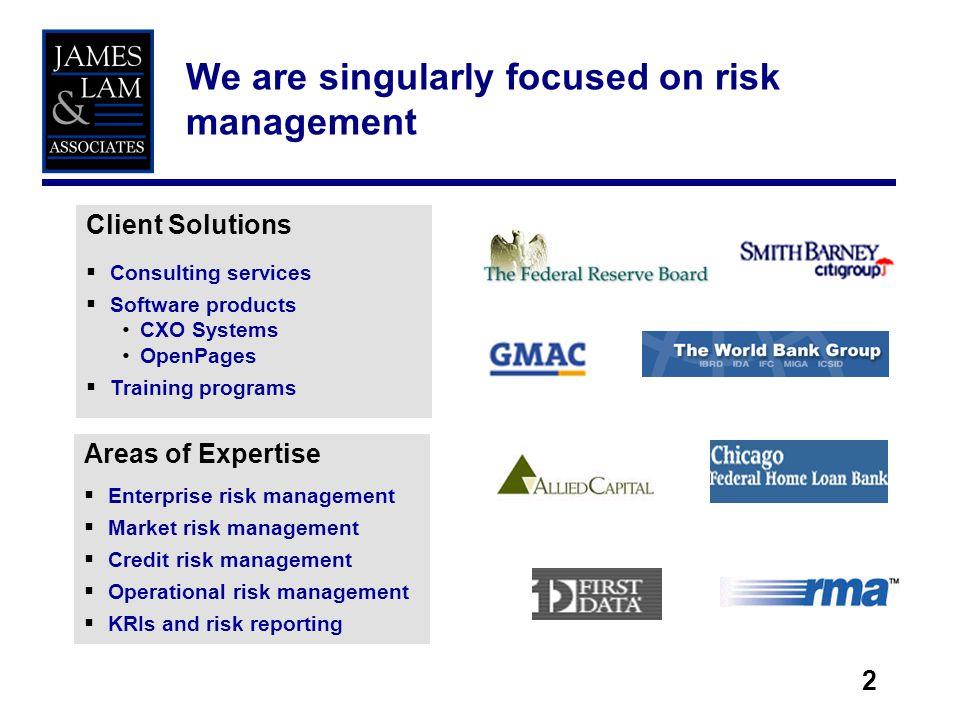 2 We are singularly focused on risk management Areas of Expertise Enterprise risk management Market risk management Credit risk management Operational