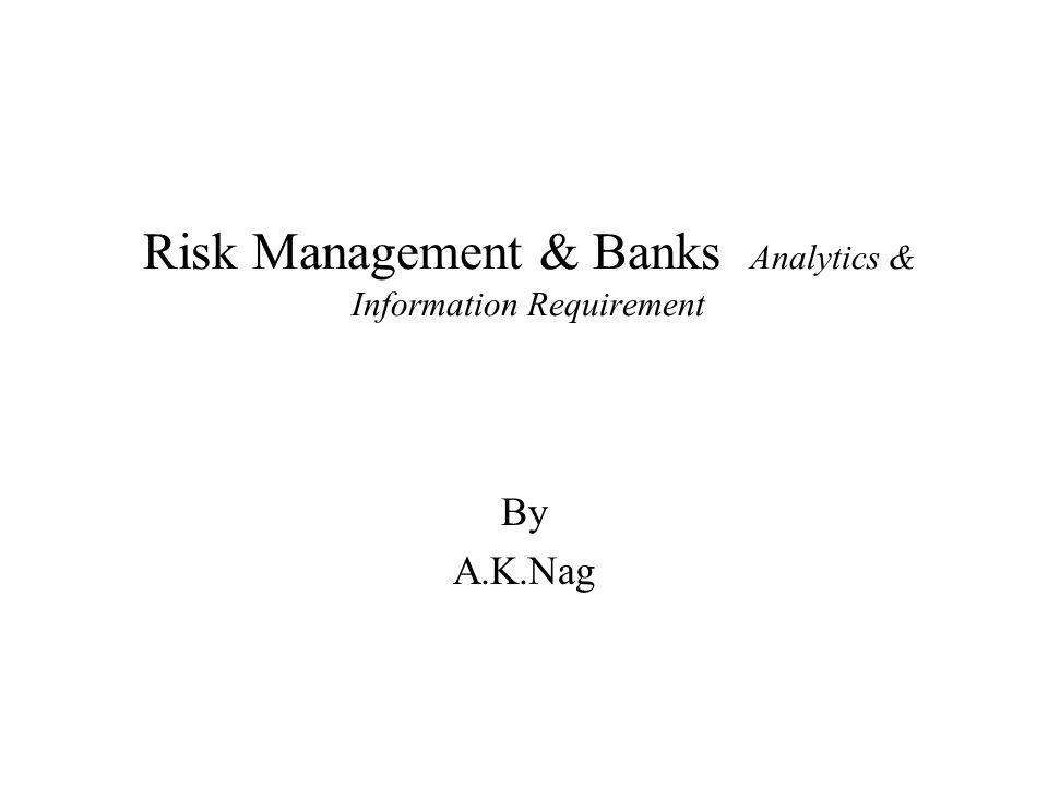 Risk Management & Banks Analytics & Information Requirement By A.K.Nag