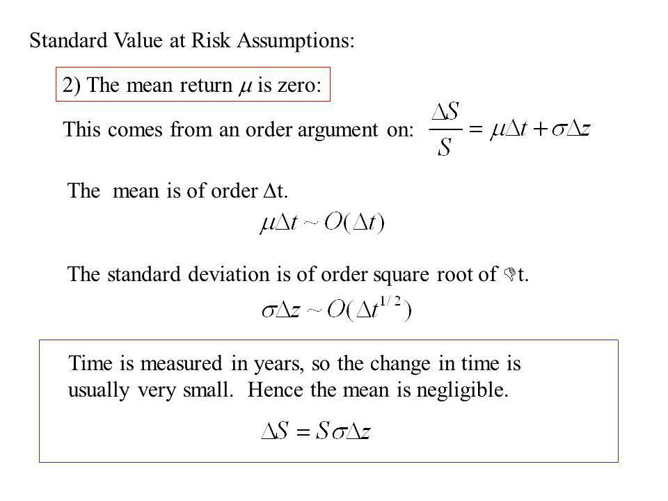Standard Value at Risk Assumptions: 2) The mean return is zero: This comes from an order argument on: The mean is of order t.