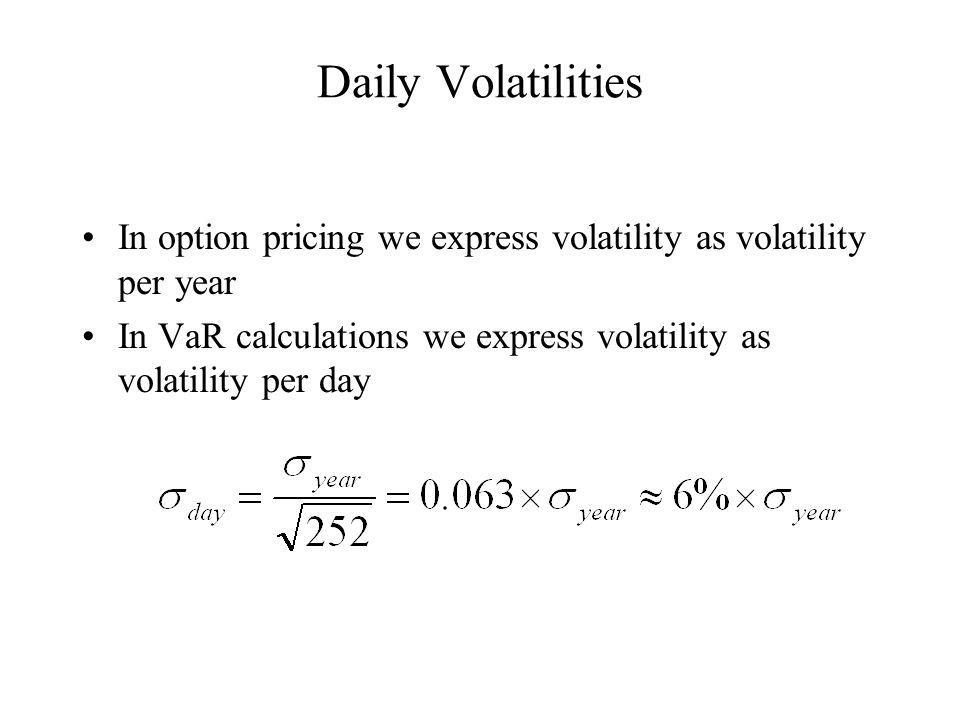 Daily Volatilities In option pricing we express volatility as volatility per year In VaR calculations we express volatility as volatility per day