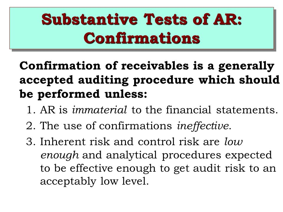 Confirmation of receivables is a generally accepted auditing procedure which should be performed unless: 1.AR is immaterial to the financial statement