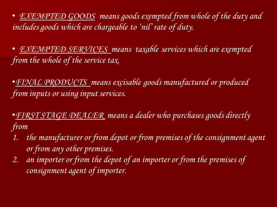 EXEMPTED GOODS means goods exempted from whole of the duty and includes goods which are chargeable to nil rate of duty. EXEMPTED SERVICES means taxabl