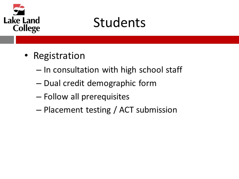 Students Registration – In consultation with high school staff – Dual credit demographic form – Follow all prerequisites – Placement testing / ACT submission