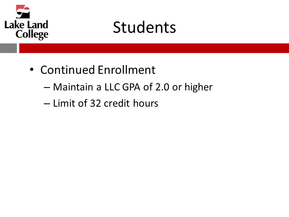 Students Continued Enrollment – Maintain a LLC GPA of 2.0 or higher – Limit of 32 credit hours