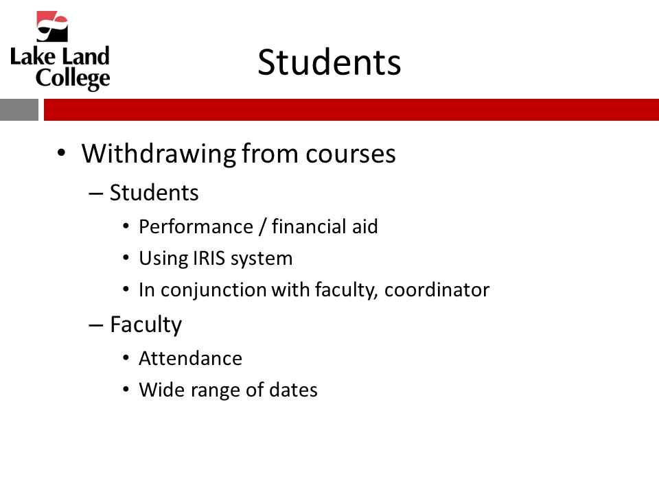 Students Withdrawing from courses – Students Performance / financial aid Using IRIS system In conjunction with faculty, coordinator – Faculty Attendance Wide range of dates