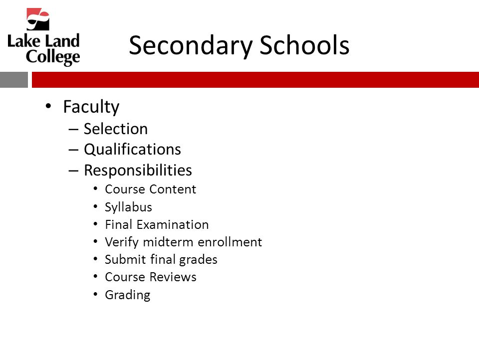 Secondary Schools Faculty – Selection – Qualifications – Responsibilities Course Content Syllabus Final Examination Verify midterm enrollment Submit final grades Course Reviews Grading